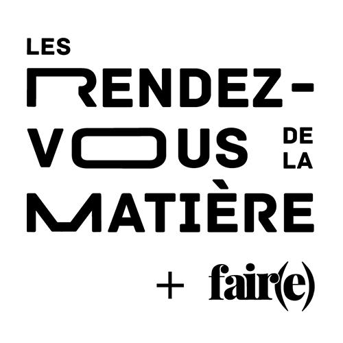 Rendez-vous de la matière + Fair(e)